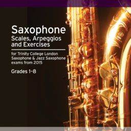 Trinity College London: Saxophone & Jazz Saxophone Scales & Arpeggios Grades 1-8 from 2015available at Pencerdd Music Shop, Penarth